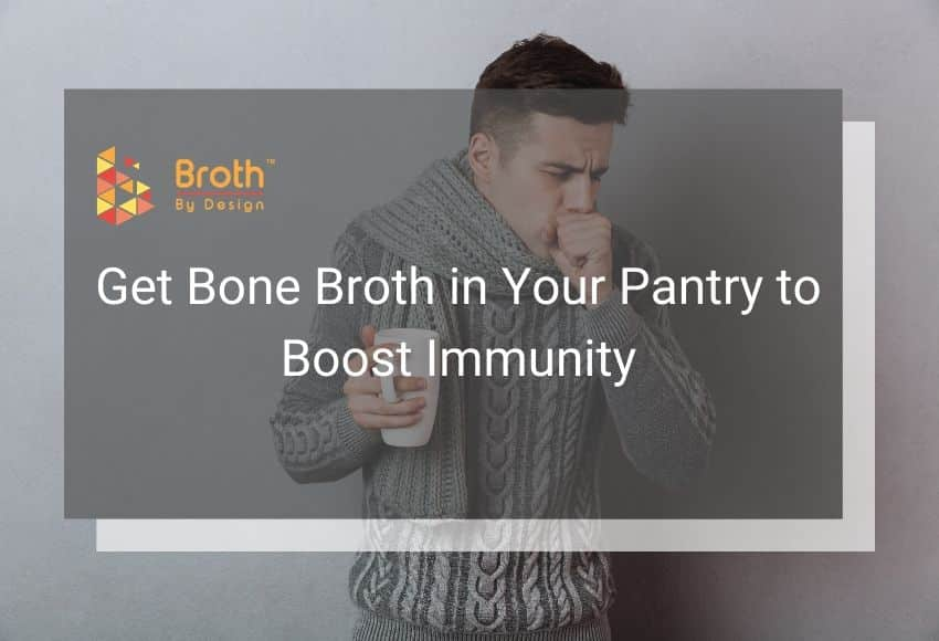Get Bone Broth in Your Pantry to Boost Immunity