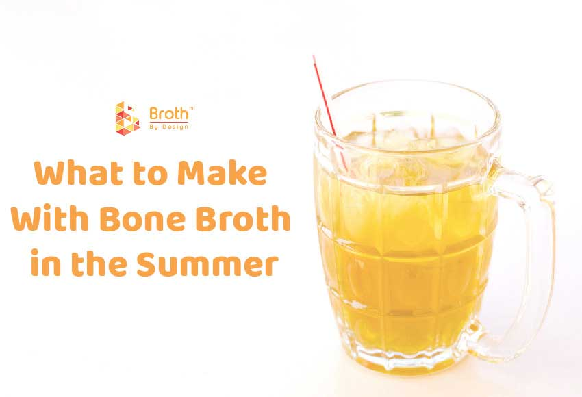 What to Make With Bone Broth in the Summer
