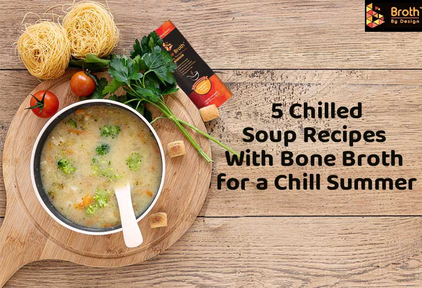 5 Chilled Soup Recipes With Broth for a Chill Summer
