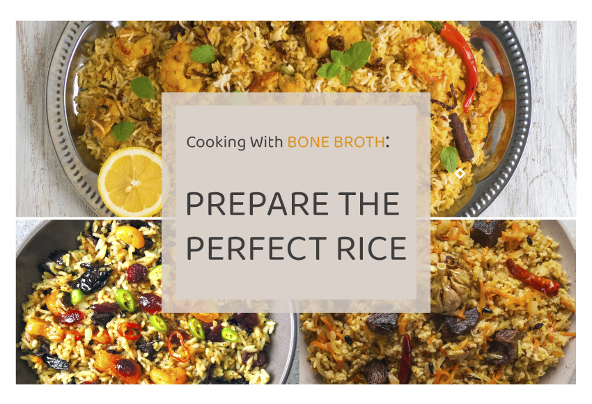 Cooking with Bone Broth, Prepare the perfect Rice, 3 dishes with rice