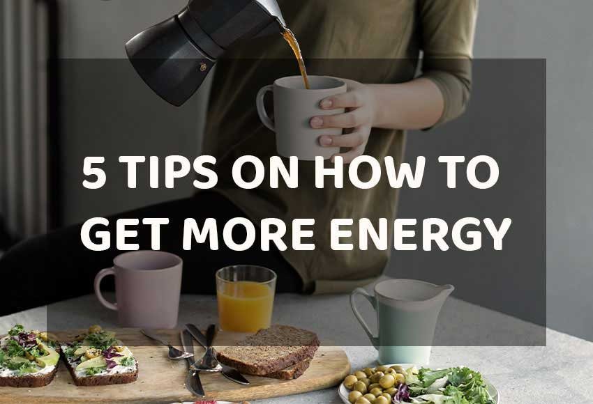 5 Tips on How to Get More Energy